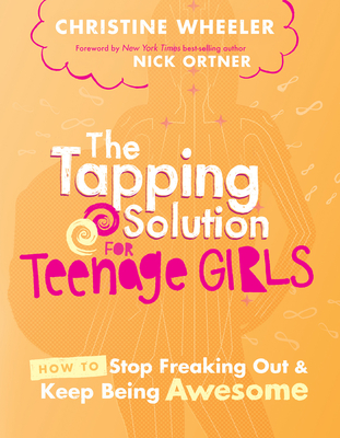 The Tapping Solution for Teenage Girls: How to Stop Freaking Out and Keep Being Awesome - Wheeler, L Christine