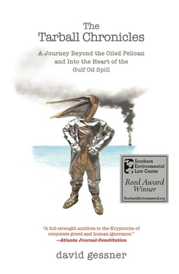 The Tarball Chronicles: A Journey Beyond the Oiled Pelican and Into the Heart of the Gulf Oil Spill - Gessner, David