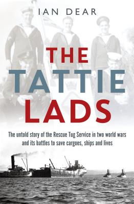 The Tattie Lads: The untold story of the Rescue Tug Service in two world wars and its battles to save cargoes, ships and lives - Dear, Ian