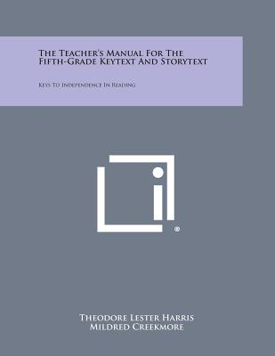 The Teacher's Manual for the Fifth-Grade Keytext and Storytext: Keys to Independence in Reading - Harris, Theodore Lester, and Creekmore, Mildred, and Greenman, Margaret H