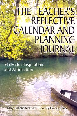 The Teacher's Reflective Calendar and Planning Journal: Motivation, Inspiration, and Affirmation - McGrath, Mary Zabolio, and Johns, Beverley H