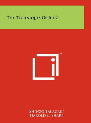The Techniques of Judo - Takagaki, Shinzo, and Sharp, Harold E, and Kano, Risei (Foreword by)