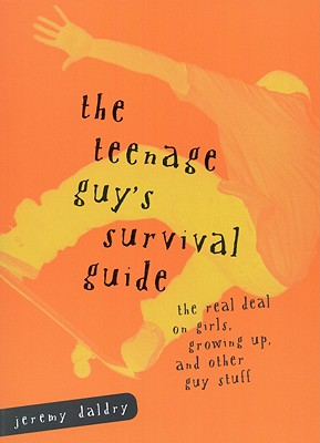 The Teenage Guy's Survival Guide: The Real Deal on Girls, Growing Up and Other Guy Stuff - Daldry, Jeremy