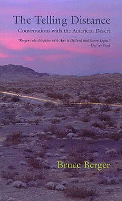 The Telling Distance: Conversations with the American Desert - Berger, Bruce