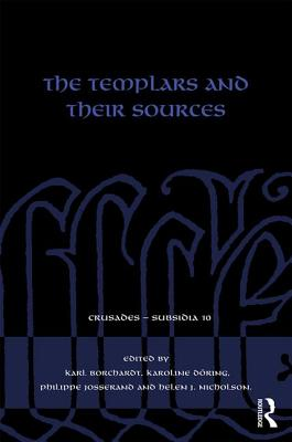 The Templars and their Sources - Borchardt, Karl (Editor), and Doring, Karoline (Editor), and Josserand, Philippe (Editor)
