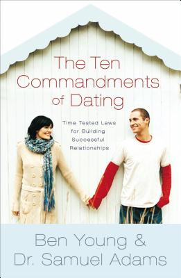 The Ten Commandments of Dating Participant's Guide: Time-Tested Laws for Building Successful Relationships - Young, Ben, Dr., and Adams, Samuel, Dr., Psy.D.
