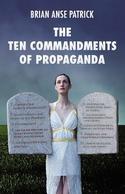 The Ten Commandments of Propaganda - Patrick, Brian Anse