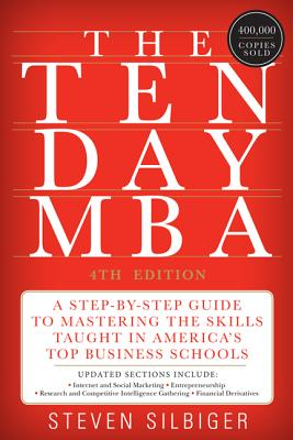The Ten-Day MBA: A Step-By-Step Guide to Mastering the Skills Taught in America's Top Business Schools - Silbiger, Steven