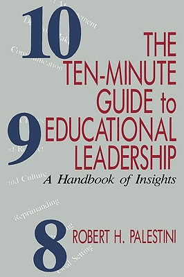The Ten-Minute Guide to Educational Leadership: A Handbook of Insights - Palestini, Robert H