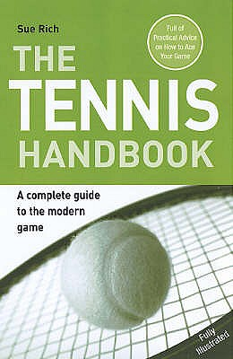 The Tennis Handbook: A Complete Guide to the Modern Game - Rich, Sue