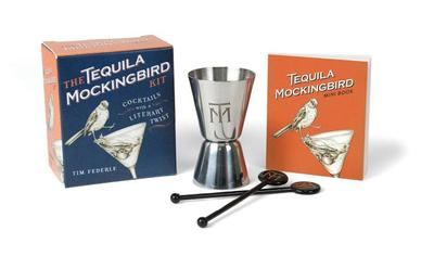 The Tequila Mockingbird Kit: Cocktails with a Literary Twist - Federle, Tim