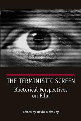 The Terministic Screen: Rhetorical Perspectives on Film - Blakesley, David, PhD (Editor)