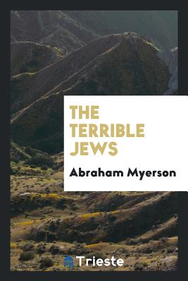 The Terrible Jews - Myerson, Abraham