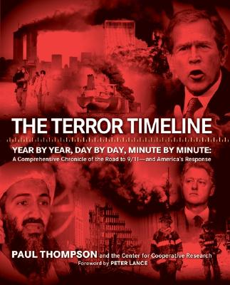 The Terror Timeline: Year by Year, Day by Day, Minute by Minute: A Comprehensive Chronicle of the Road to 9/11 - And America's Response - Thompson, Paul, Professor, and Center for Cooperative Research