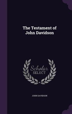 The Testament of John Davidson - Davidson, John