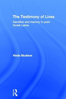 The Testimony of Lives: Narrative and Memory in Post-Soviet Latvia - Skultans, Vieda