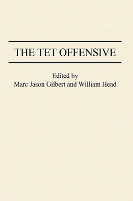 The TET Offensive - Gilbert, Marc Jason (Editor), and Head, William (Editor)