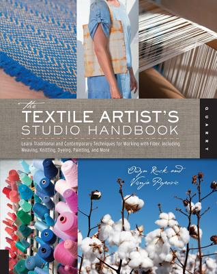 The Textile Artist's Studio Handbook: Learn Traditional and Contemporary Techniques for Working with Fiber, Including Weaving, Knitting, Dyeing, Painting, and More - Popovic, Visnja, and Ruck, Owyn