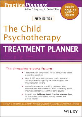 The The Child Psychotherapy Treatment Planner: The Child Psychotherapy Treatment Planner, Fifth Edition Includes DSM-5 Updates - Jongsma, Arthur E., Jr., and Peterson, L. Mark, and McInnis, William P.