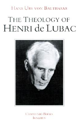 The Theology of Henri de Lubac: An Overview - Von Balthasar, Hans Urs, Cardinal