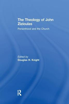 The Theology of John Zizioulas: Personhood and the Church - Knight, Douglas H. (Editor)