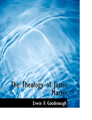 The Theology of Justin Martyr - Goodenough, Erwin R
