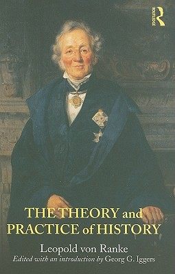 The Theory and Practice of History: Edited with an introduction by Georg G. Iggers - von Ranke, Leopold, and Iggers, Georg G. (Editor)