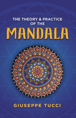 The Theory and Practice of the Mandala - Tucci, Giuseppe