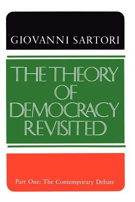 The Theory of Democracy Revisited - Part One: The Contemporary Debate - Sartori, Giovanni