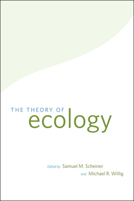 The Theory of Ecology - Scheiner, Samuel M. (Editor), and Willig, Michael R. (Editor)