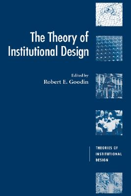 The Theory of Institutional Design - Goodin, Robert E (Editor)