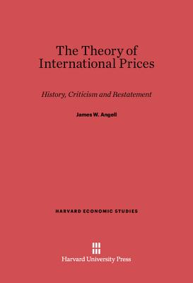 The Theory of International Prices - Angell, James W