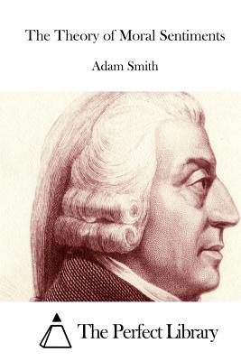 The Theory of Moral Sentiments - Smith, Adam, and The Perfect Library (Editor)