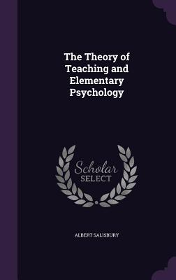 The Theory of Teaching and Elementary Psychology - Salisbury, Albert