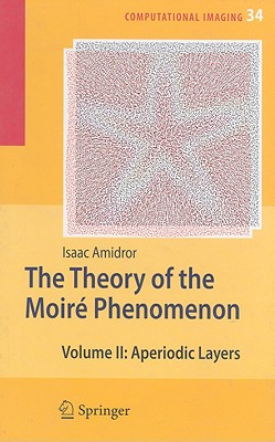 The Theory of the Moire Phenomenon: Volume 2: Aperiodic Layers - Amidror, Isaac