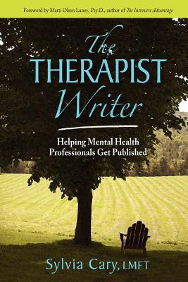 The Therapist Writer: Helping Mental Health Professionals Get Published - Cary, Sylvia