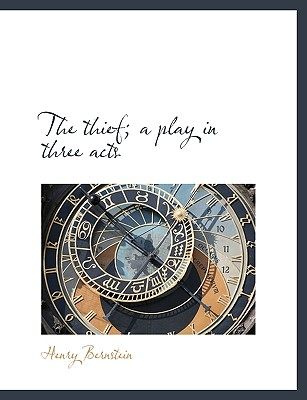 The Thief; A Play in Three Acts - Bernstein, Henry