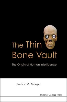The Thin Bone Vault: The Origin of Human Intelligence - Menger, Fredric M