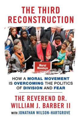 The Third Reconstruction: How a Moral Movement Is Overcoming the Politics of Division and Fear - Barber, William J, and Wilson-Hartgrove, Jonathan