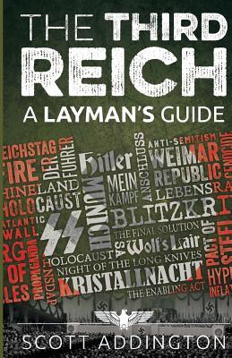 The Third Reich: A Layman's Guide - Addington, Scott