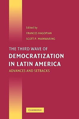 The Third Wave of Democratization in Latin America: Advances and Setbacks - Hagopian, Frances (Editor)