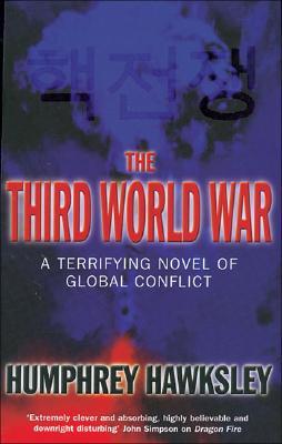 The Third World War: A Terrifying Novel of Global Conflict - Hawksley, Humphrey