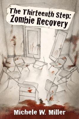 The Thirteenth Step: Zombie Recovery - Miller, Michele W