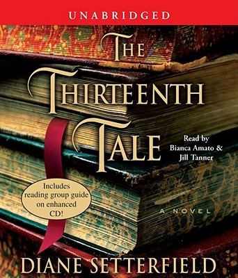 The Thirteenth Tale - Setterfield, Diane, and Amato, Bianca (Read by), and Tanner, Jill (Read by)