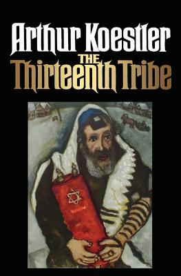The Thirteenth Tribe - Koestler, Arthur