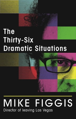 The Thirty-Six Dramatic Situations - Figgis, Mike