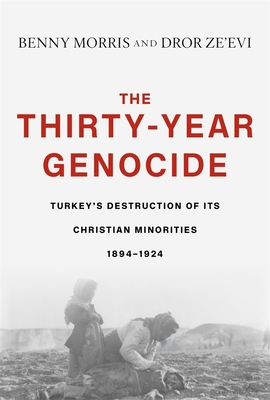 The Thirty-Year Genocide: Turkey's Destruction of Its Christian Minorities, 1894-1924 - Morris, Benny, and Ze'evi, Dror