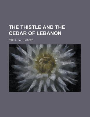 The Thistle and the Cedar of Lebanon - Ris -All H, Ab B, and Risk Allah, Habeeb