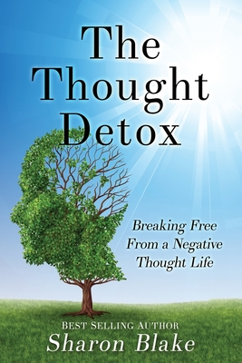 The Thought Detox: Breaking Free from a Negative Thought Life - Blake, Sharon