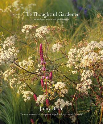 The Thoughtful Gardener: An Intelligent Approach to Garden Design - Blom, Jinny
